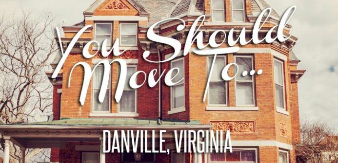 You Should Move To Danville, Virginia