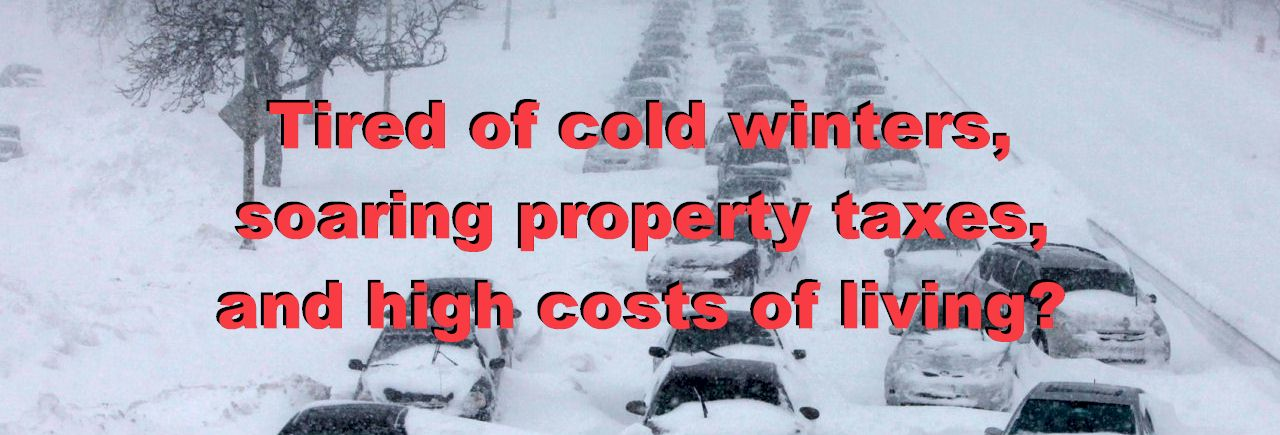 Tired of cold winters, soaring property taxes, and high costs of living?