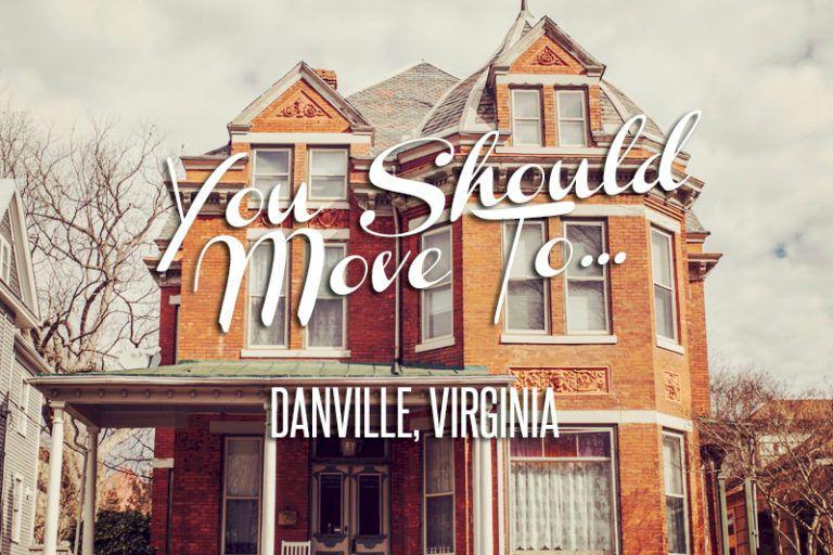 You should move to Danville, Virginia