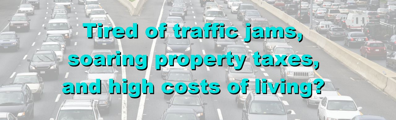 Tired of traffic jams, soaring property taxes, and high costs of living?